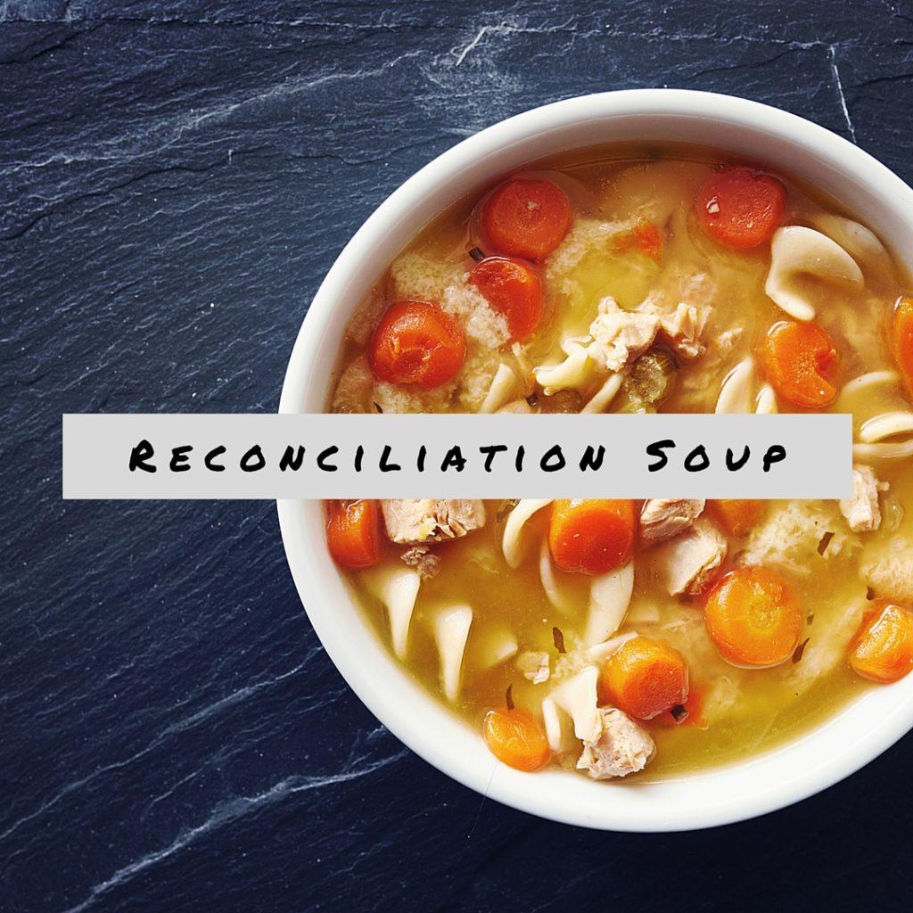 Reconcilliation Soup